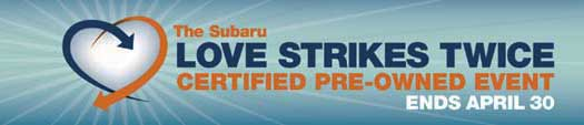 Subaru Love Strikes Twice certified pre-Owned sales event with special finance rates, oac April 1-30, 2015
